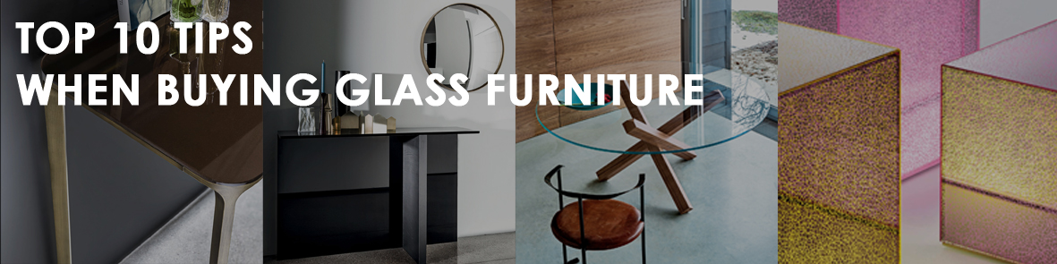 Top 10 Tips When Buying Glass Furniture